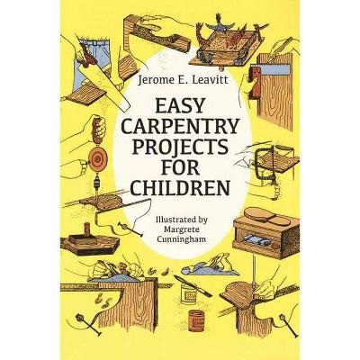 Easy Carpentry Projects for Children - (Dover Children's Activity Books)by Jerome E Leavitt (Paperback)