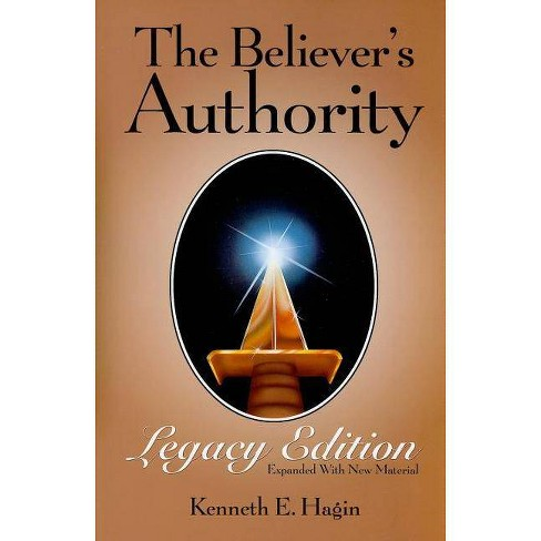 The Believer's Authority Legacy Edition - by  Kenneth E Hagin (Paperback) - image 1 of 1