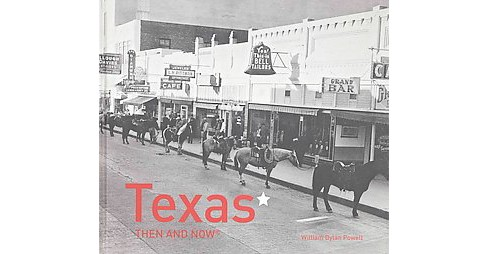 Texas Then and Now (Hardcover) (William Dylan Powell) - image 1 of 1