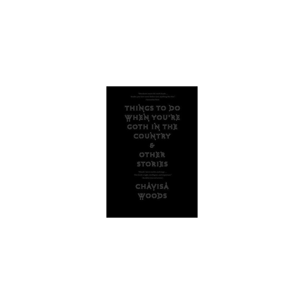 Things to Do When You're Goth in the Country & Other Stories - by Chavisa Woods (Hardcover)