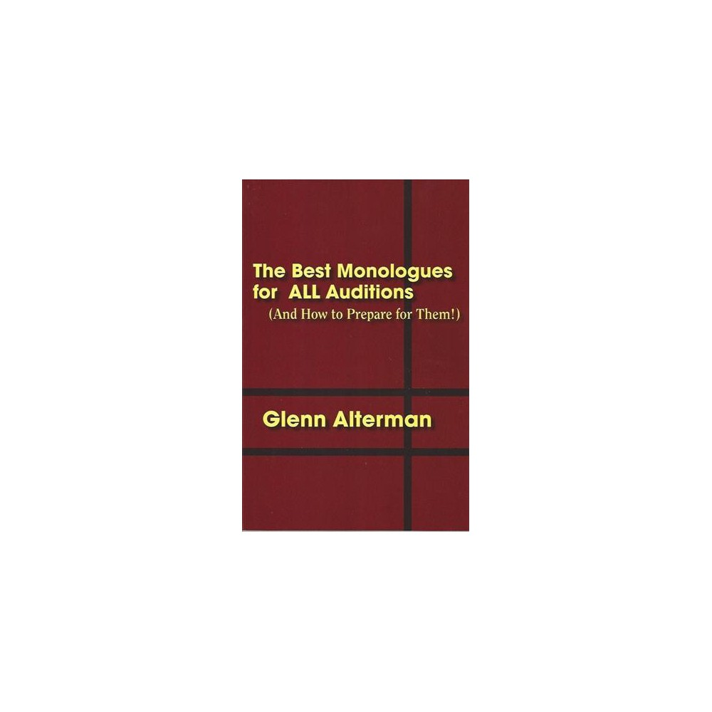 Best Monologues for All Auditions : (And How to Prepare for Them!) - by Glenn Alterman (Paperback)