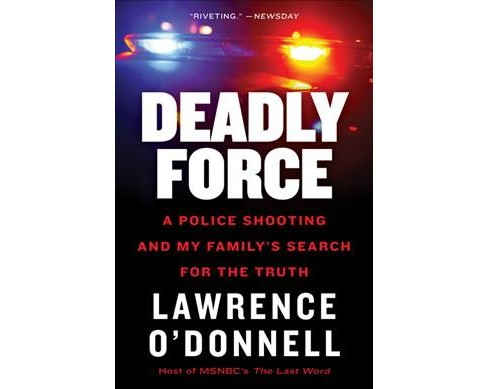 Deadly Force : A Police Shooting and My Family's Search for the Truth -  Reprint (Paperback) - image 1 of 1