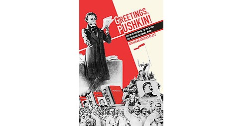 Greetings, Pushkin! : Stalinist Cultural Politics and the Russian National Bard (Paperback) (Jonathan - image 1 of 1