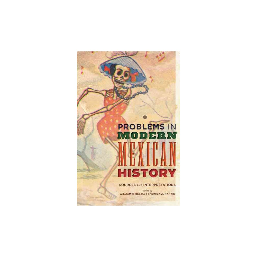 Problems in Modern Mexican History : Sources and Interpretations (Hardcover)