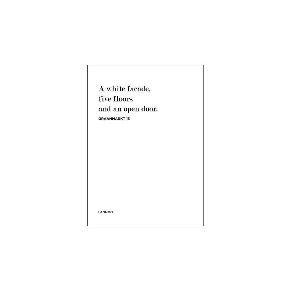 White Facade, Five Floors and an Open Door. : Graanmarkt 13 - by Richard Aslan (Hardcover)