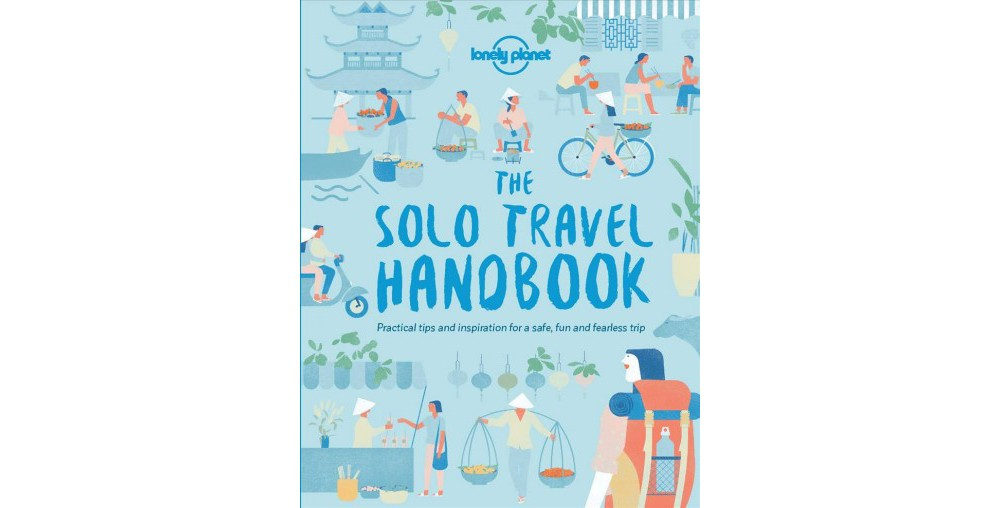Lonely Planet the Solo Travel Handbook - (Lonely Planet) ...