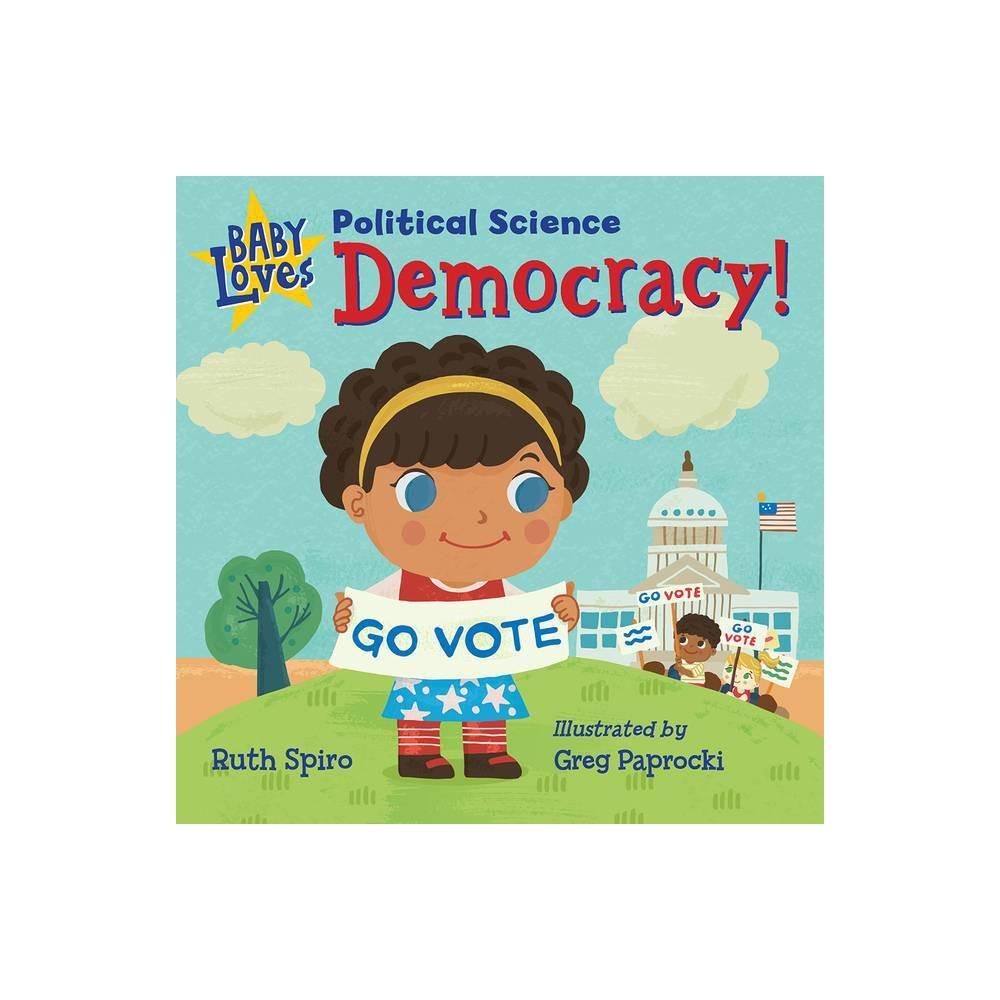 Baby Loves Political Science: Democracy! - (Baby Loves Science) by Ruth Spiro (Board Book)