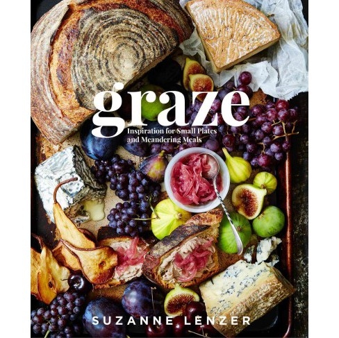 Graze : Inspiration for Small Plates and Meandering Meals -  by Suzanne Lenzer (Hardcover) - image 1 of 1