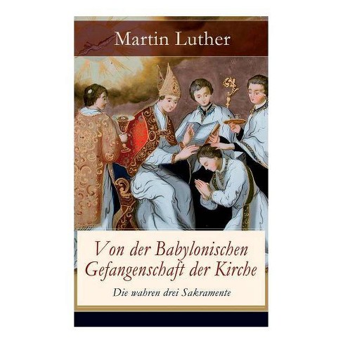 Von der Babylonischen Gefangenschaft der Kirche - Die wahren drei Sakramente - by  Martin Luther - image 1 of 1