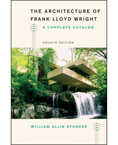 Architecture of Frank Lloyd Wright : A Complete Catalog (Paperback) (William Allin Storrer) - image 1 of 1