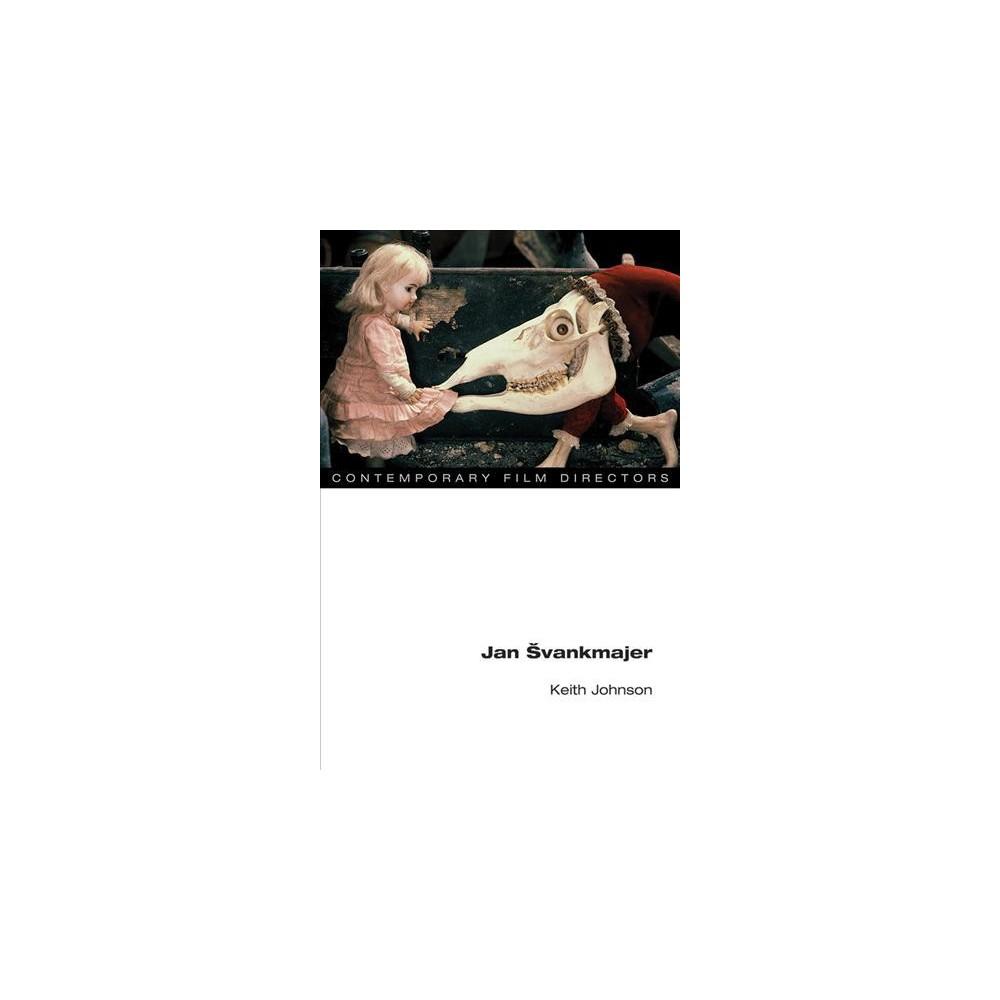 Jan Svankmajer - (Contemporary Film Directors) by Keith Leslie Johnson (Hardcover)