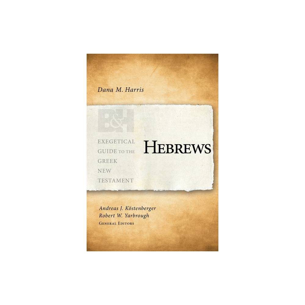 Hebrews Exegetical Guide To The Greek New Testament By Dana M Harris Paperback