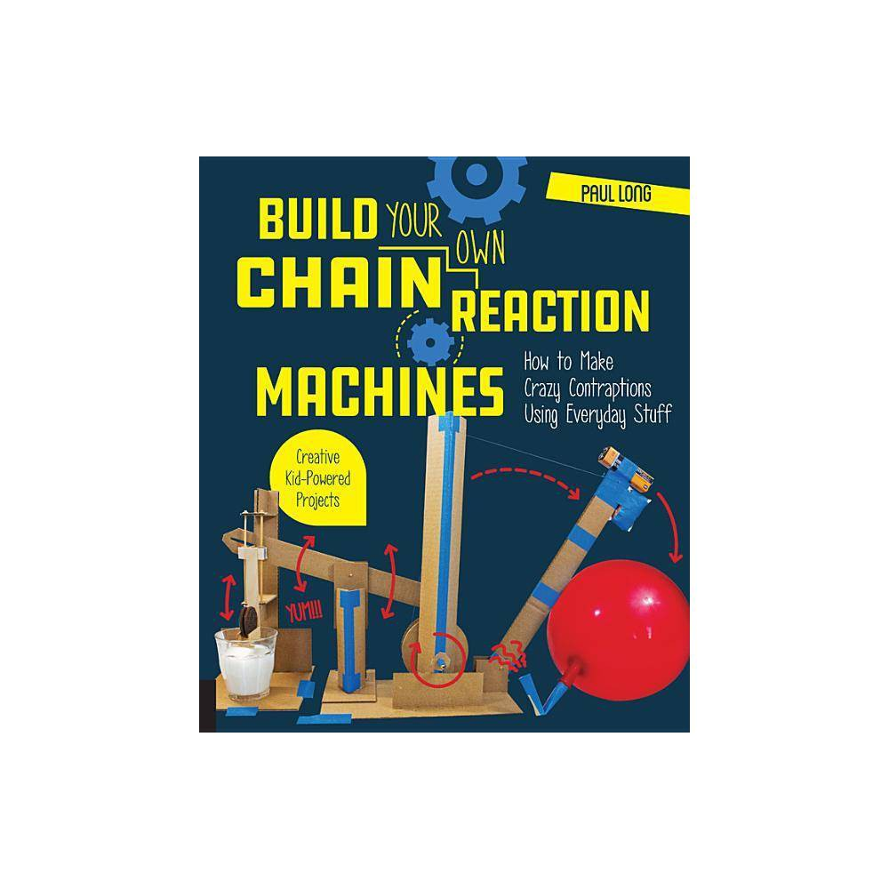 Build Your Own Chain Reaction Machines - by Paul Long (Paperback)