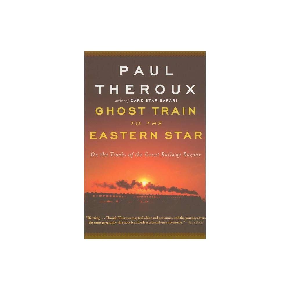 Ghost Train To The Eastern Star By Paul Theroux Paperback