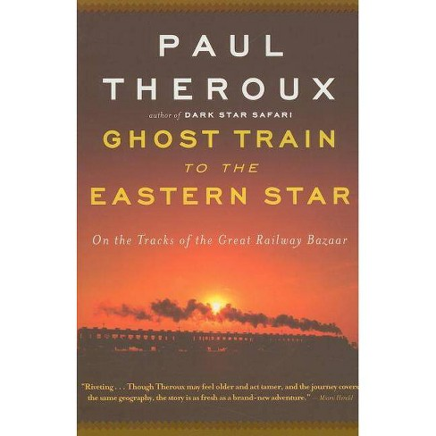 Ghost Train to the Eastern Star - by  Paul Theroux (Paperback) - image 1 of 1