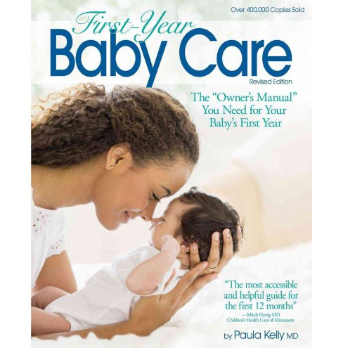 "First-Year Baby Care : The ""Owner's Manual"" You Need for Your Baby's First Year (Paperback) (M.d. Paula - image 1 of 1"
