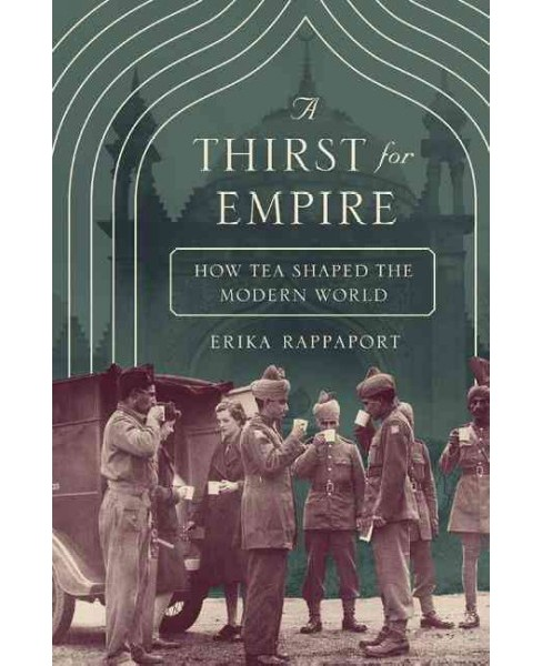 Thirst for Empire : How Tea Shaped the Modern World -  by Erika Rappaport (Hardcover) - image 1 of 1