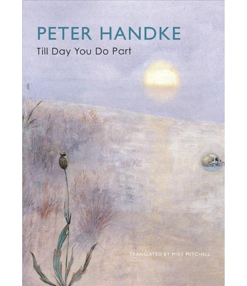 Till Day You Do Part : Or a Question of Light -  Reprint by Peter Handke (Paperback) - image 1 of 1