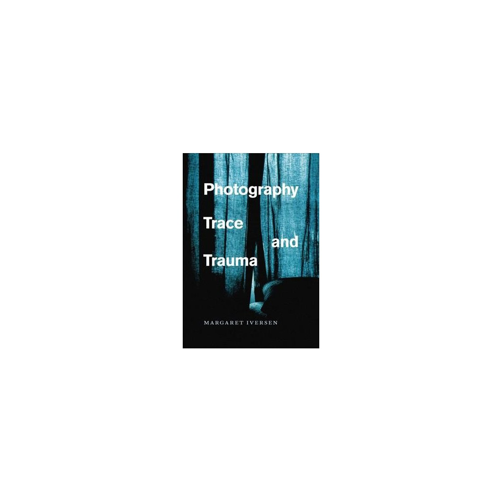 Photography, Trace, and Trauma (Hardcover) (Margaret Iversen)