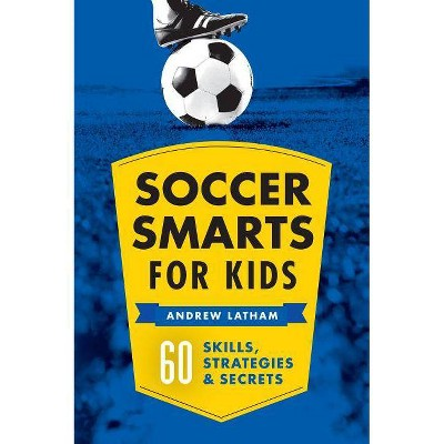 Soccer Smarts for Kids - by  Andrew Latham (Paperback)