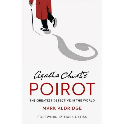 Agatha Christie's Poirot: The Greatest Detective in the World - by  Mark Aldridge (Hardcover)