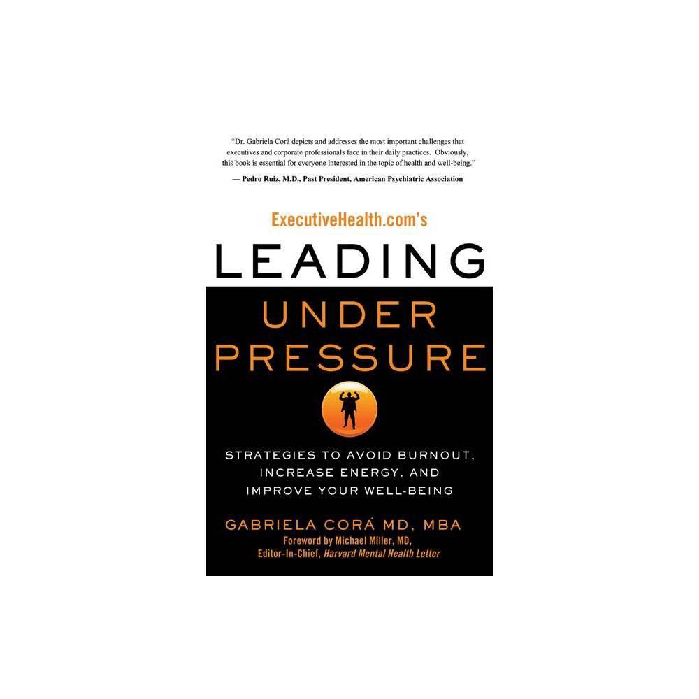Executivehealth Com S Leading Under Pressure By Gabriela Cora Paperback
