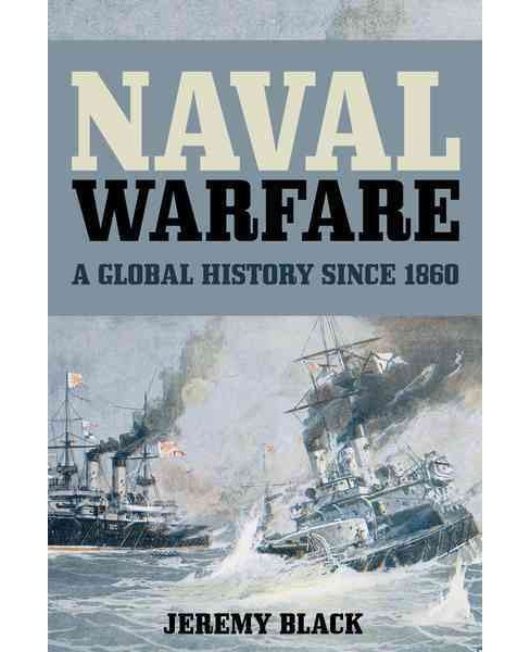 Naval Warfare : A Global History since 1860 (Paperback) (Jeremy Black) - image 1 of 1
