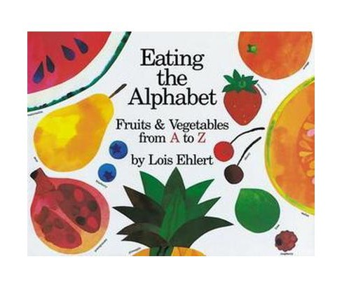 Eating the Alphabet : Fruits and Vegetables from A to Z (School And Library) (Lois Ehlert) - image 1 of 1