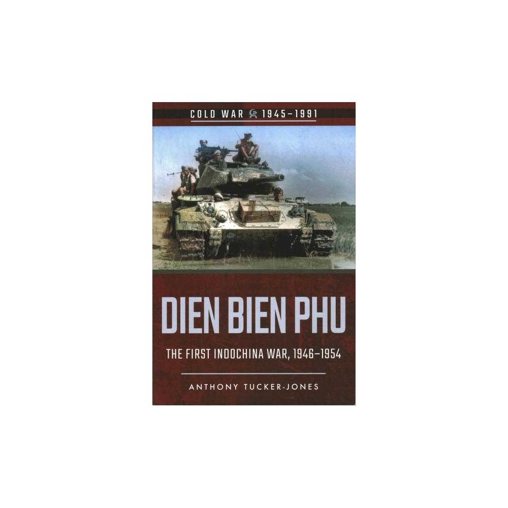 Dien Bien Phu : The First Indochina War 1946-1954 - by Anthony Tucker-jones (Paperback)