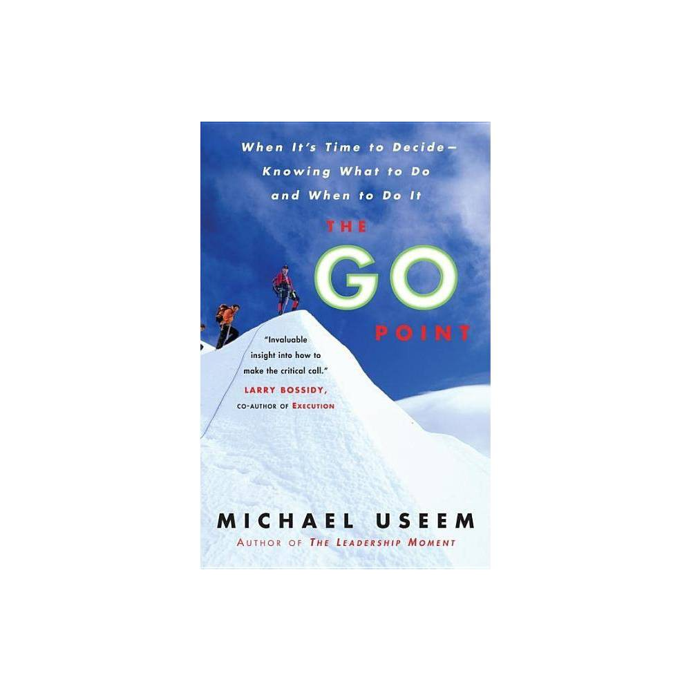 The Go Point - by Michael Useem (Paperback)