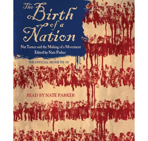 Birth of a Nation : Nat Turner and the Making of a Movement (Unabridged) (CD/Spoken Word) (Nate Parker) - image 1 of 1