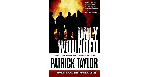 Only Wounded : Stories of the Irish Troubles (Reprint) (Paperback) (Patrick Taylor) - image 1 of 1