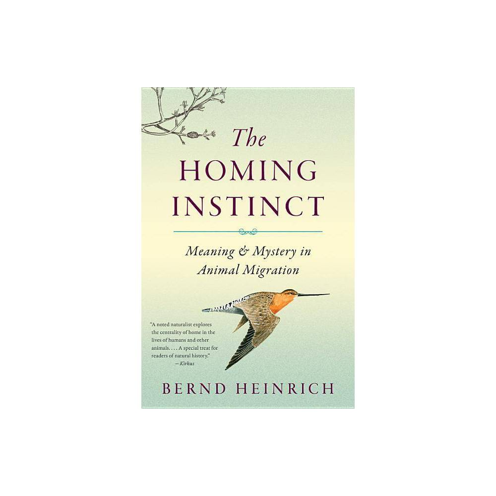 The Homing Instinct By Bernd Heinrich Paperback