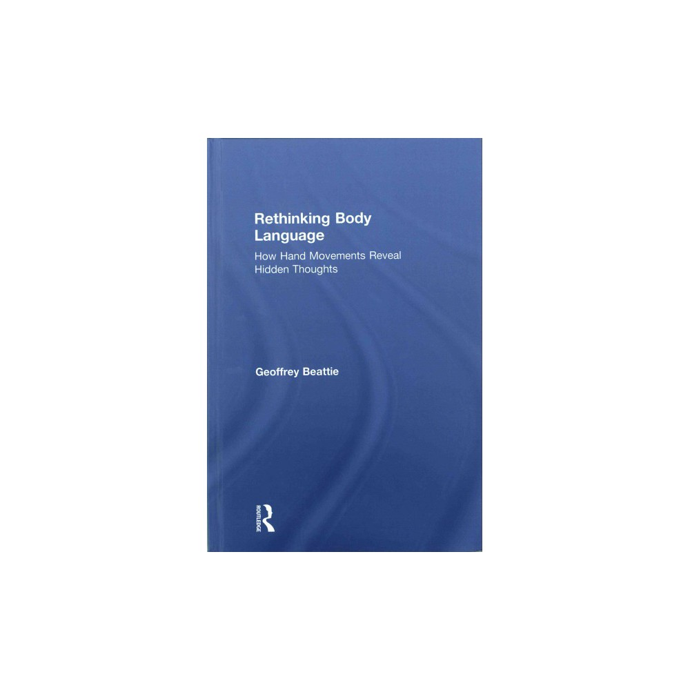 Rethinking Body Language : How Hand Movements Reveal Hidden Thoughts (Hardcover) (Geoffrey Beattie)