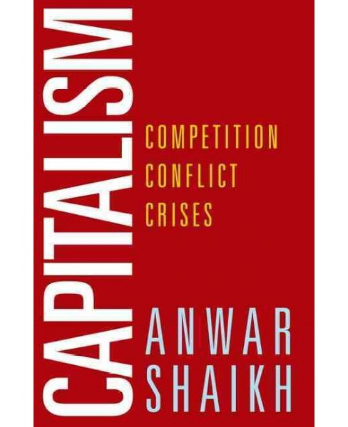 Capitalism : Competition, Conflict, Crises (Hardcover) (Anwar Shaikh) - image 1 of 1