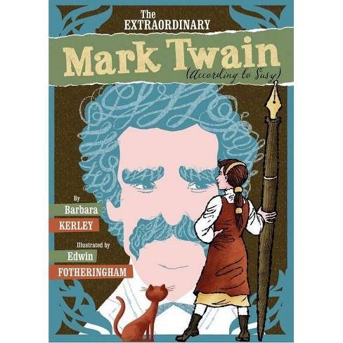 The Extraordinary Mark Twain (According to Susy) - by  Barbara Kerley (Hardcover) - image 1 of 1