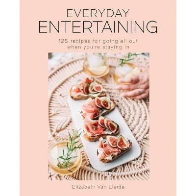 Everyday Entertaining (College Housewife, Dinner Parties) - by  Elizabeth Van Lierde (Hardcover)