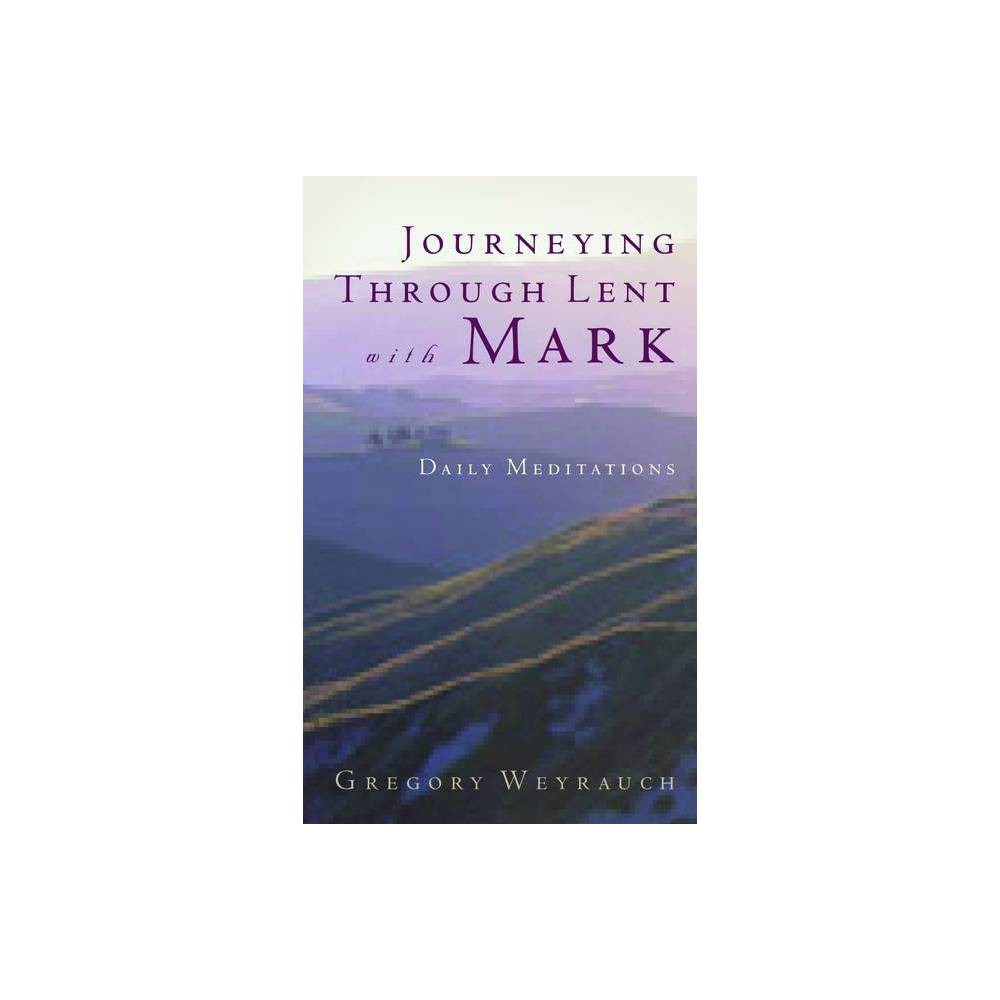 Journeying Through Lent With Mark By Gregory Weyrauch Paperback