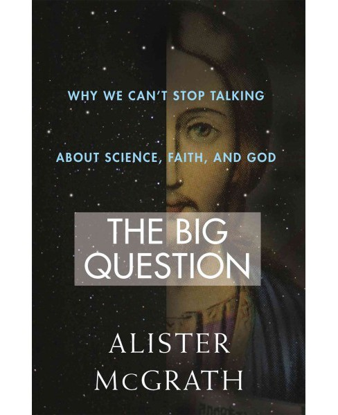 Big Question : Why We Can't Stop Talking About Science, Faith and God (Hardcover) (Alister - image 1 of 1
