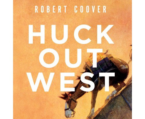 Huck Out West (Unabridged) (CD/Spoken Word) (Robert Coover) - image 1 of 1