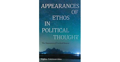 Appearances of Ethos in Political Thought : The Dimension of Practical Reason (Paperback) (Sophia - image 1 of 1