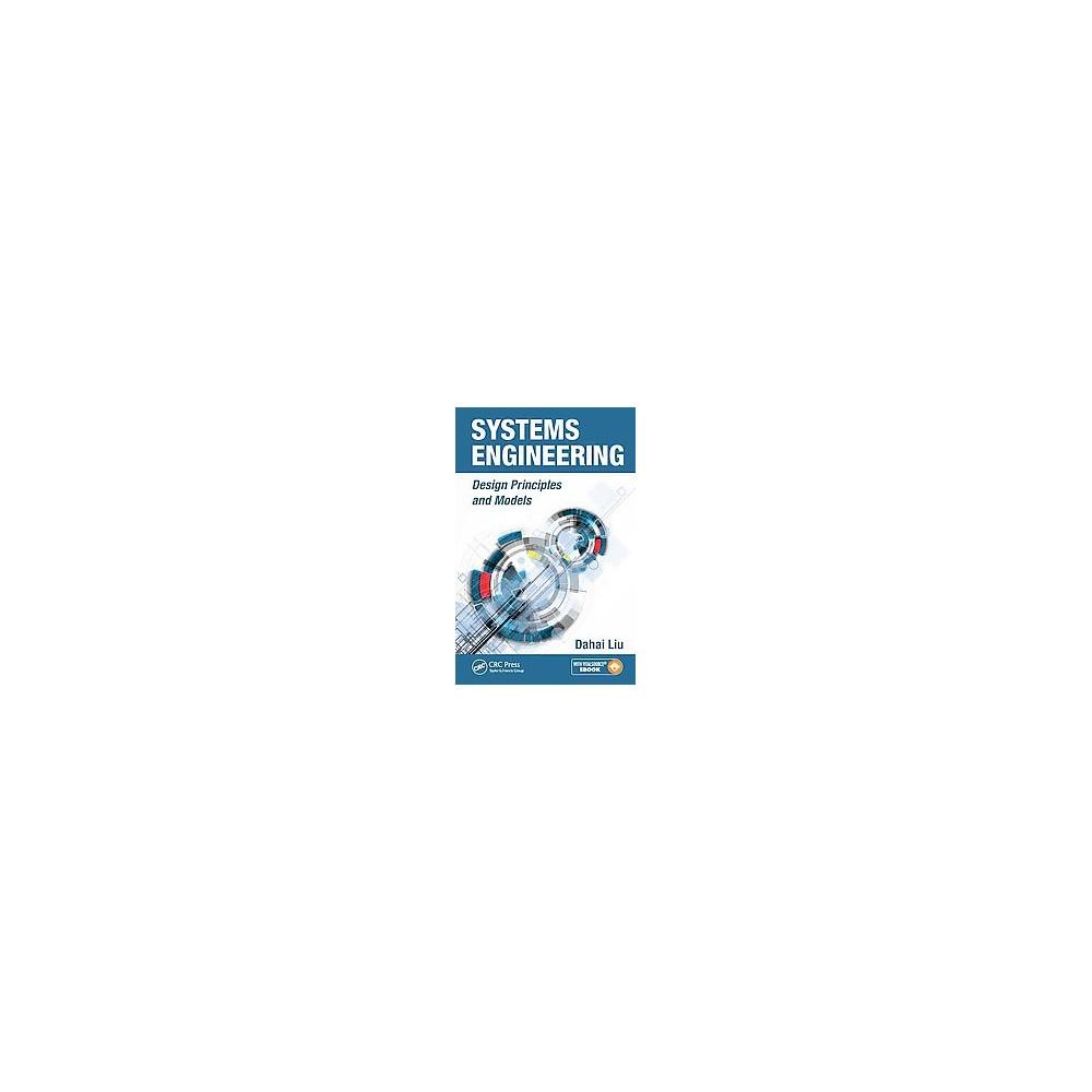 Systems Engineering : Design Principles and Models (Hardcover) (Dahai Liu)