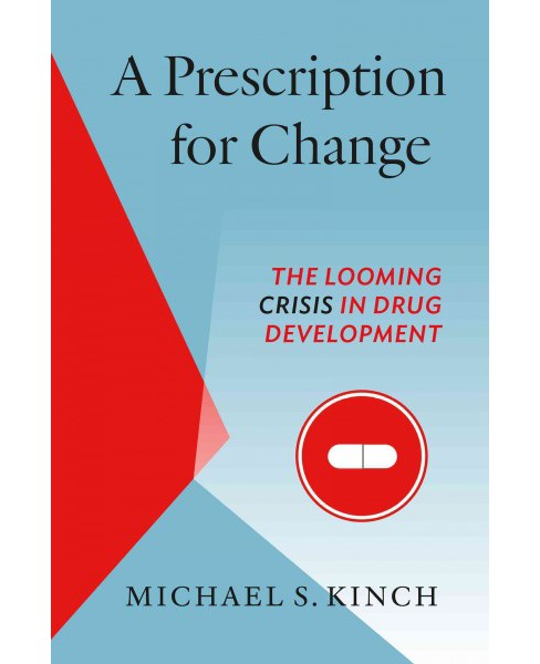 Prescription for Change : The Looming Crisis in Drug Development (Hardcover) (Michael Kinch) - image 1 of 1