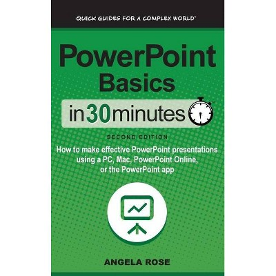 PowerPoint Basics In 30 Minutes - 2nd Edition by  Angela Rose (Hardcover)