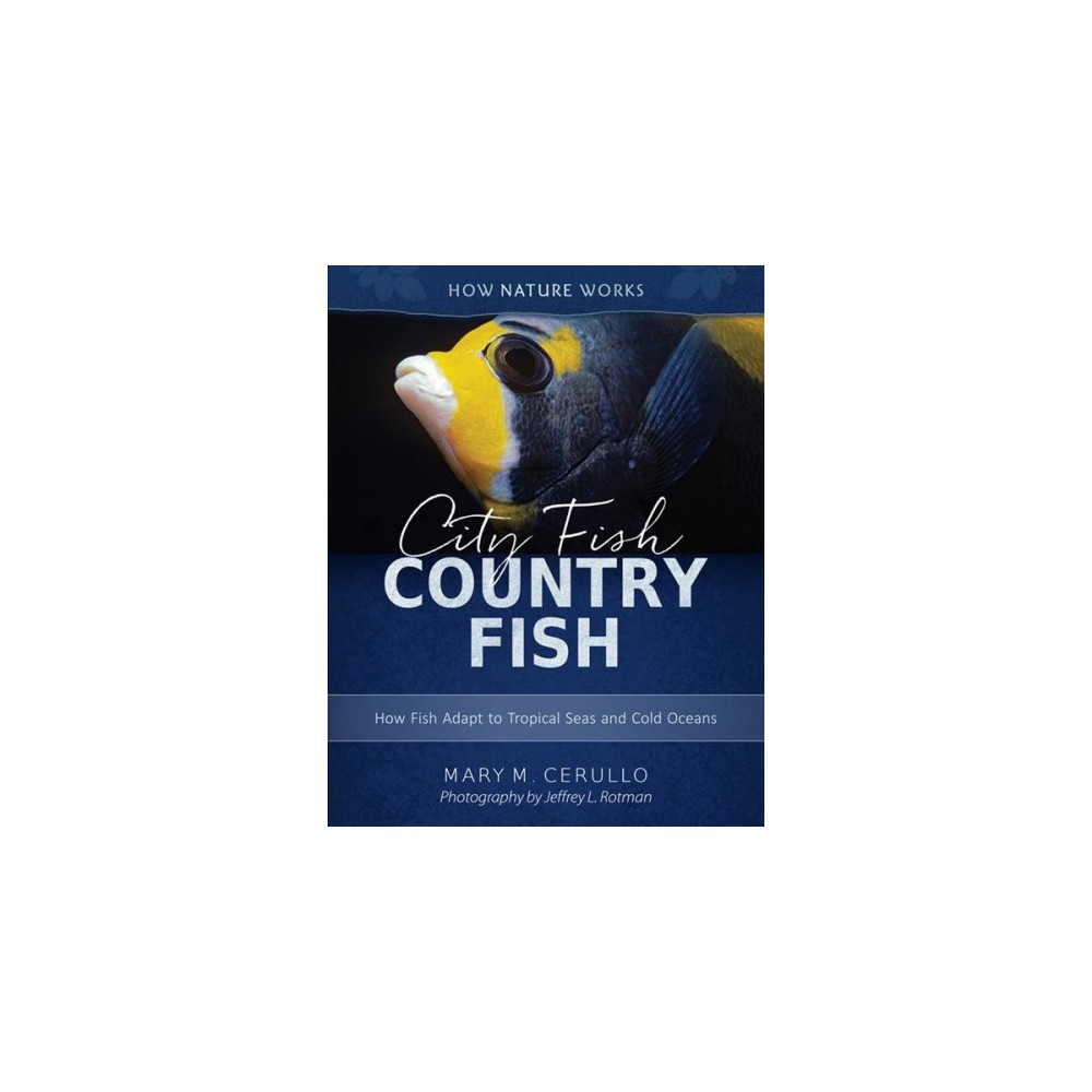 City Fish Country Fish : How Fish Adapt to Tropical Seas and Cold Oceans - (Hardcover)