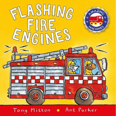 Flashing Fire Engines - (Amazing Machines) by  Tony Mitton & Ant Parker (Board Book)