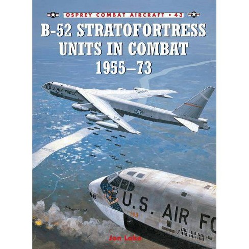 B-52 Stratofortress Units in Combat 1955-1973 - (Combat Aircraft) by  Jon Lake (Paperback) - image 1 of 1