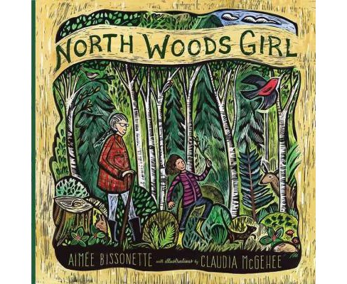 North Woods Girl (Hardcover) (Aimee Bissonette) - image 1 of 1