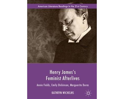 Henry James's Feminist Afterlives : Annie Fields, Emily Dickinson, Marguerite Duras -  (Hardcover) - image 1 of 1