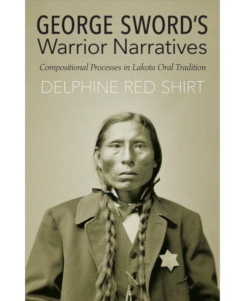 George Sword's Warrior Narratives : Compositional Processes in Lakota Oral Tradition (Reprint) - image 1 of 1